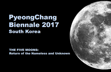 The Five Moons: Return of the Nameless and Unknown – PyeongChang Biennale 2017 (KR)